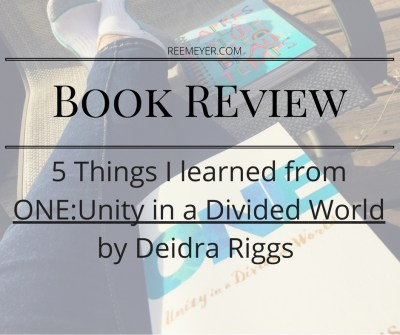 5 Things I learned from ONE: Unity in a Divided World | Renee Meyer