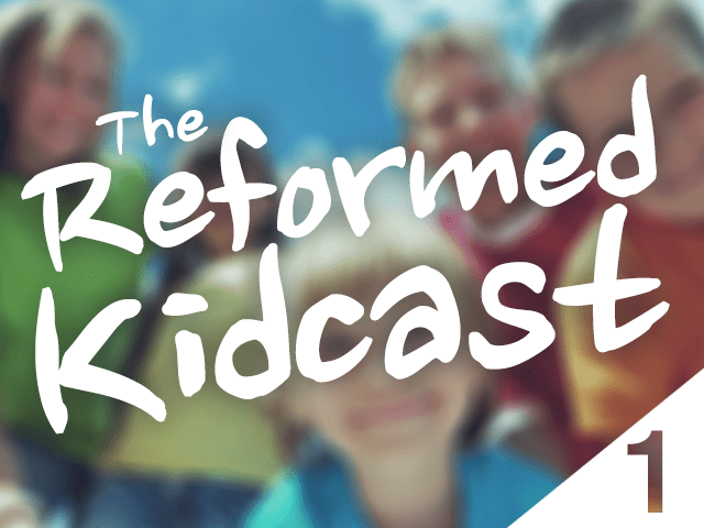Reformed Kidcast Episode 1
