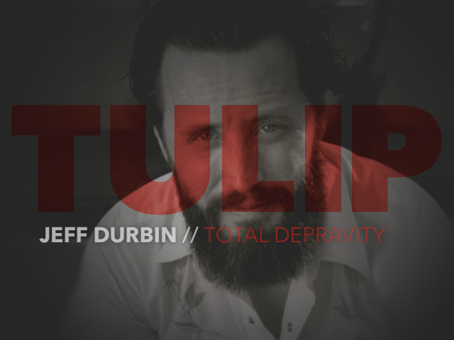 Episode 70: Total Depravity with Jeff Durbin