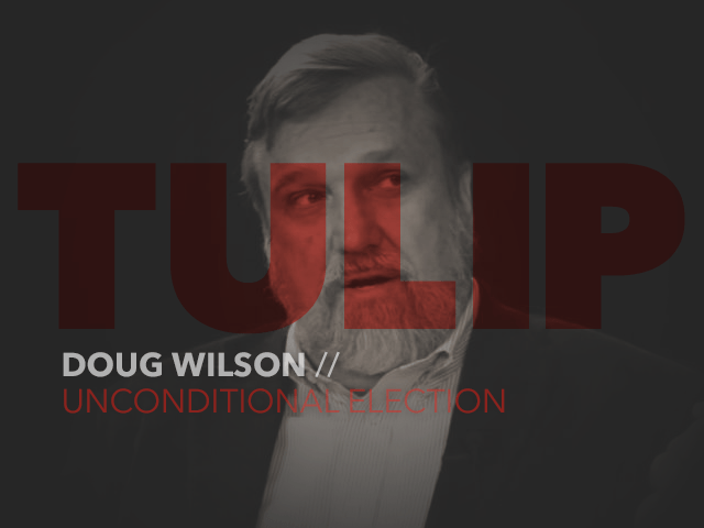 Episode 71: Unconditional Election with Doug Wilson