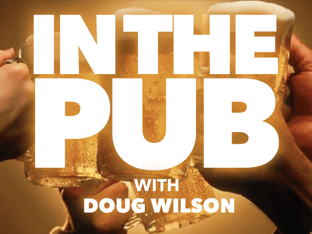 In the Pub with Doug Wilson