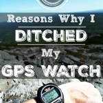 10 Reasons Why I Ditched My GPS Watch