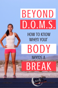 Beyond DOMS: How to Know When Your Body Needs a Break.