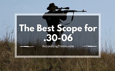 Great Shot! 3 Of The Best Scopes For 30-06 [Help Is Here]