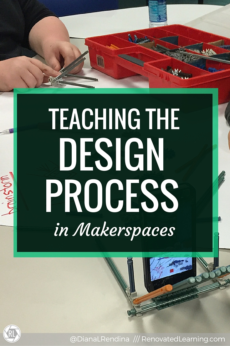 Teaching The Design Process In Makerspaces Renovated Learning