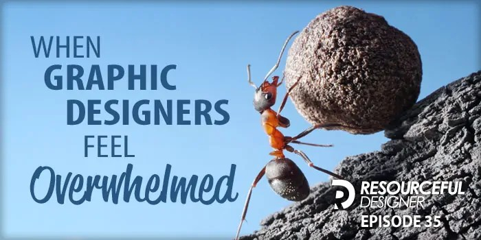 When Graphic Designers Feel Overwhelmed – RD035