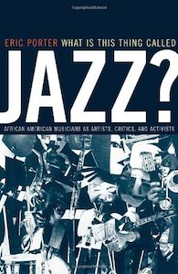 What is This Thing Called Jazz?: African American Musicians as Artists, Critics and Activists
