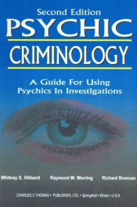 Psychic Criminology, Second Edition: A Guide For Using Psychics in Investigations