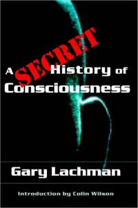 A Secret History of Consciousness