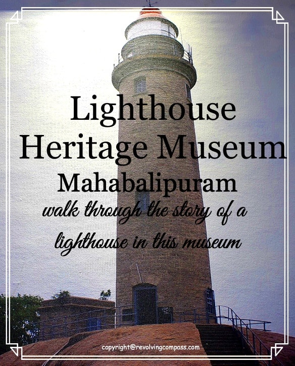 Lighthouse Heritage Museum in Mahabalipuram that takes you on a trip to the lighthouse that was once operational. Amongst other things, it exhibits the old lamps, mechanical systems and clocks that were used to operate the lighthouse