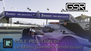 Pole Position 07 – Our Summer Rendezvous at Le Mans