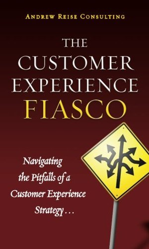 The-Customer-Experience-Fiasco-Learning-from-the-Misguided-Adventures-of-a-Customer-Experience-Executive-0