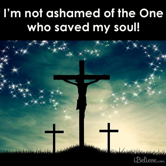 "the Calvary crucifixion scene with text saying ""I'm not ashamed of the One who saved my soul!"""