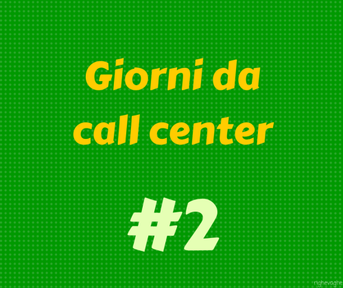 Giorni da call center