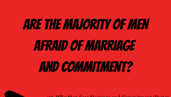 492: Why Men Fear Marriage and Commitment (Part 1)