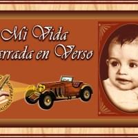 POEMAS - AUTOBIOGRAFÍA DE MI VIDA, ¡¡¡ Única Narrada en Verso...!!!