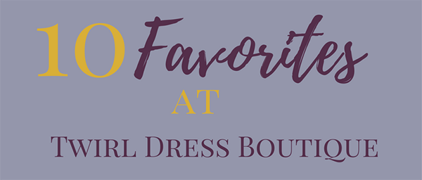 My Top 10 Favorites at Twirl Dress Boutique