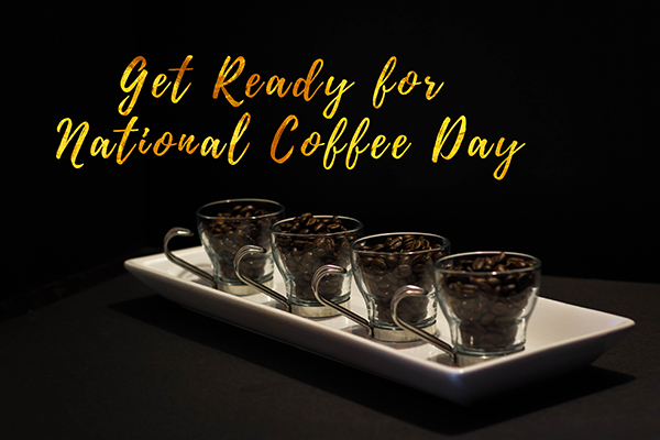 Getting Ready for National Coffee Day