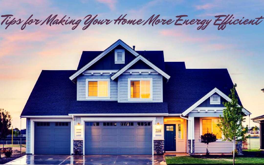 Tips for Making Your Home More Energy Efficient