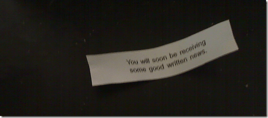 fortune cookie: you will soon be receiving some good written news.