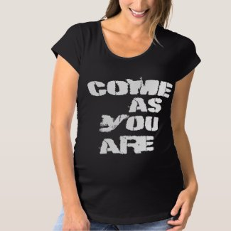 Come as You Are Maternity T-Shirt