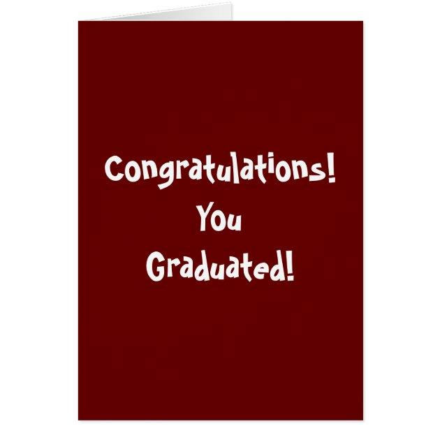 Congratulations! You Graduated! Card   Zazzle
