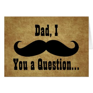 Dad, I Mustache you a Question, Father's Day Card