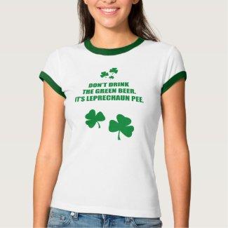 DON'T DRINK THE GREEN BEER, IT'S LEPRECHAUN PEE shirt