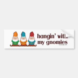 Hangin' With My Gnomies Bumper Stickers