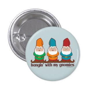Hangin' With My Gnomies Pinback Button