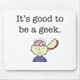 It's Good To Be A geek Mousepad