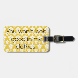 You won't look good in my clothes Luggage Tag
