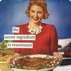 The secret ingredient is resentment