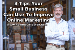 8 Tips a Small Business Can Use To Improve Their Online Marketing