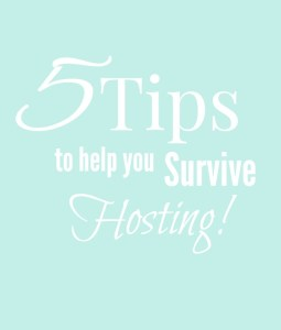 5 Tips to Help you survive Hosting