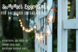 Summer Essentials for Backyard Entertaining