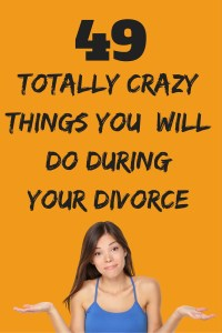 49 Totally Crazy things you will do during your divorce