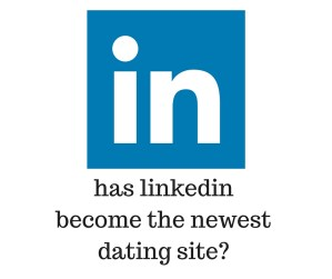has linkedin become a dating site