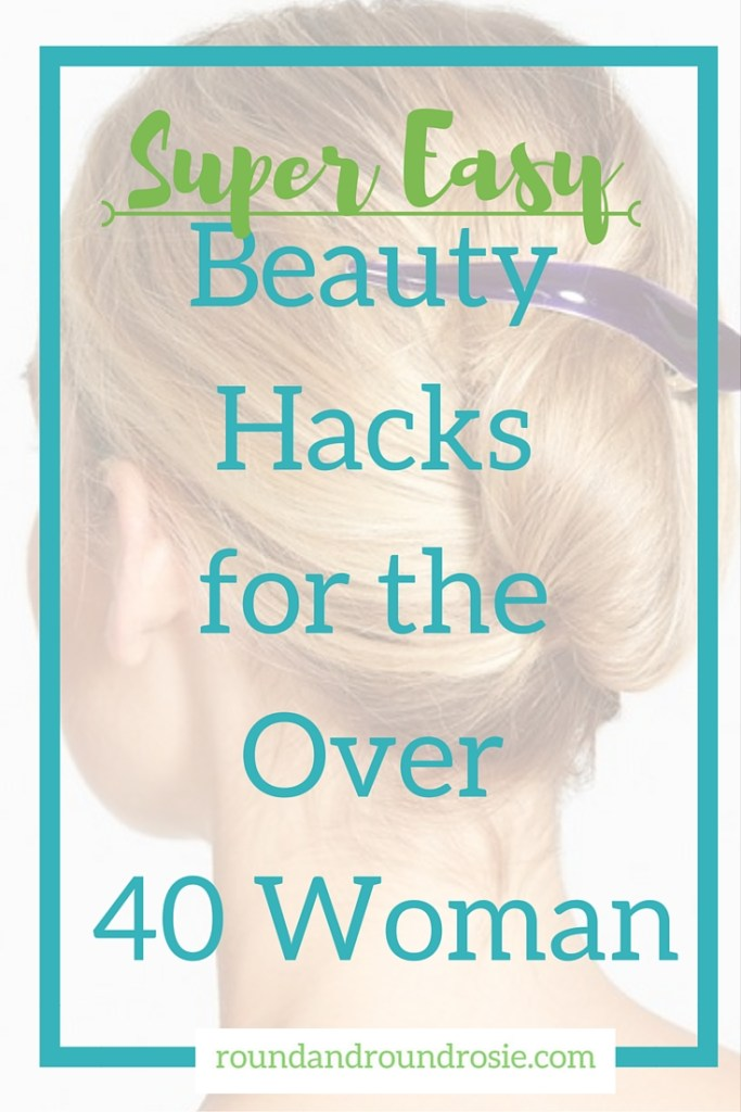 super easy beauty tips for the over 40 woman