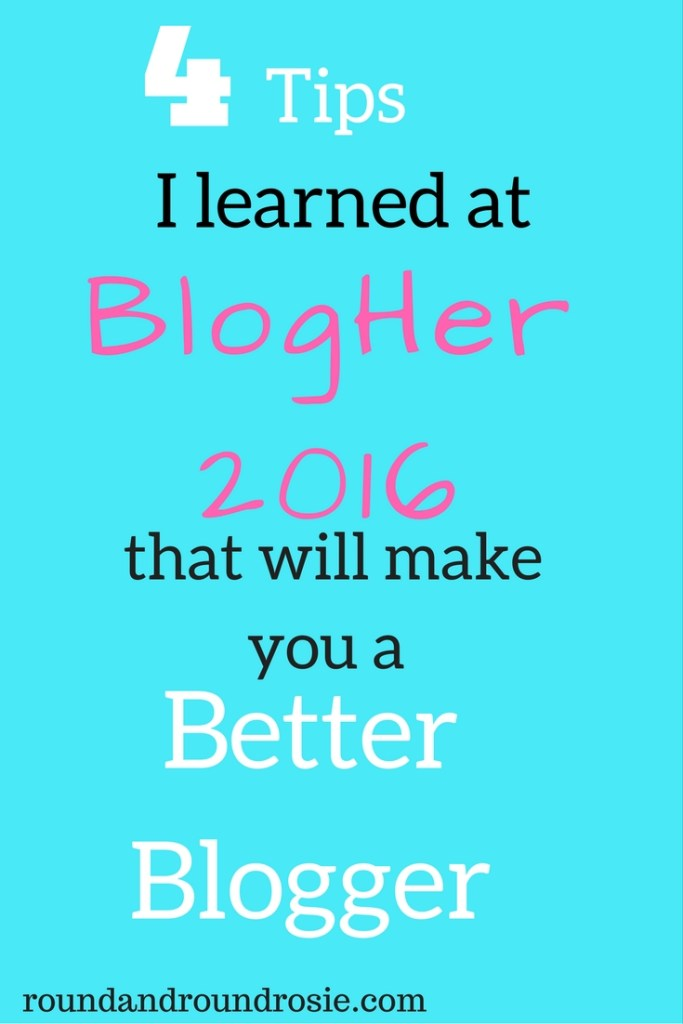 4 blogging tips I learned at blogher16 that will make you a better blogger.