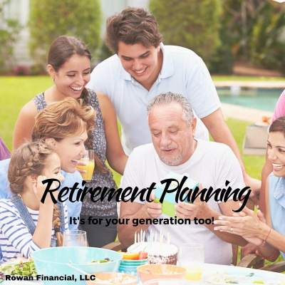 From Millennials to Boomers – What to Do NOW for Retirement | Rowan Financial LLC