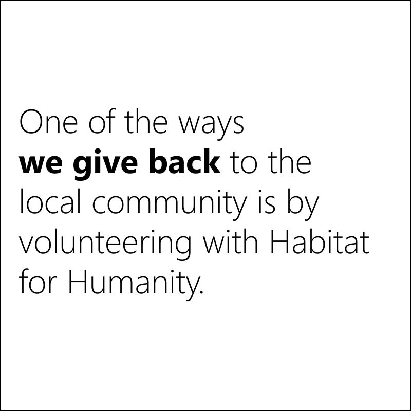 One of the ways we give back to the local community is by volunteering with Habitat for Humanity.