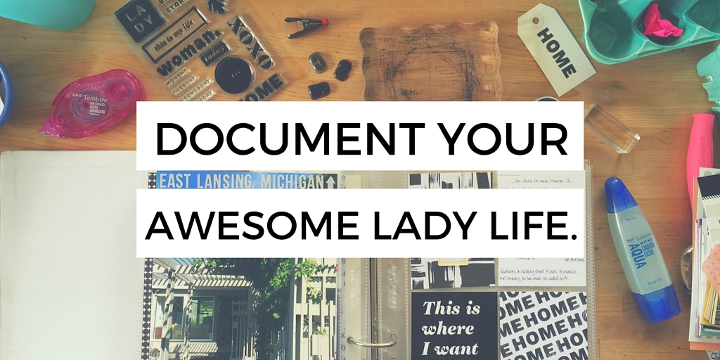 Document Your Awesome Lady Life