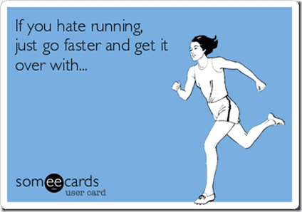 hate running just go faster thumb Workout Wednesday–Love or Hate Exercise