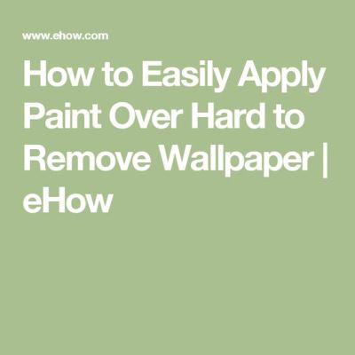 How to Easily Apply Paint Over Hard to Remove Wallpaper | Remove wallpaper, Hard to and To remove