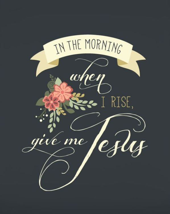 In the morning when I rise, give me Jesus || Short and Sweet Creative Shop: