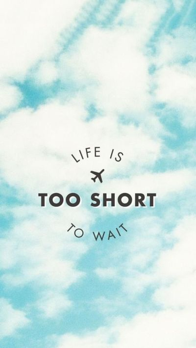 Life is Too Short to wait. Beautiful Quotes wallpapers for iPhone. Tap to see more Signs ...