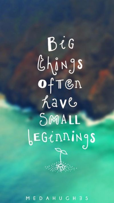 Tap image for more quote wallpaper! Small Beginning - @mobile9 | iPhone 6 quotes wallpapers ...