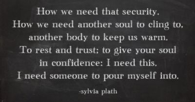 """How we need that security. How we need another soul to cling to, another body to keep us warm ..."