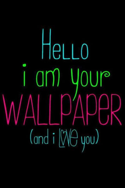 Hello, I'm Your Wallpaper and I Love You   Backgrounds   Pinterest   Love, Love you and I love you